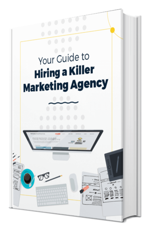 Your Guide to Hiring a Killer Marketing Agency
